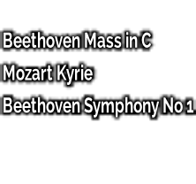 Beethoven Mass in C Mozart Kyrie Beethoven Symphony No 1