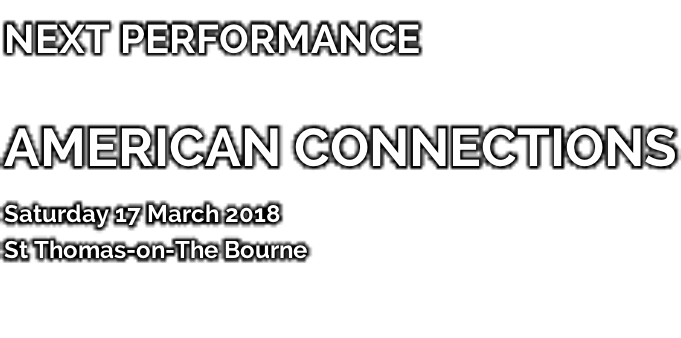 NEXT PERFORMANCE   AMERICAN CONNECTIONS  Saturday 17 March 2018 St Thomas-on-The Bourne